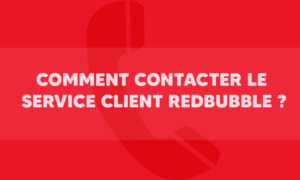 Comment contacter le service client Redbubble ?