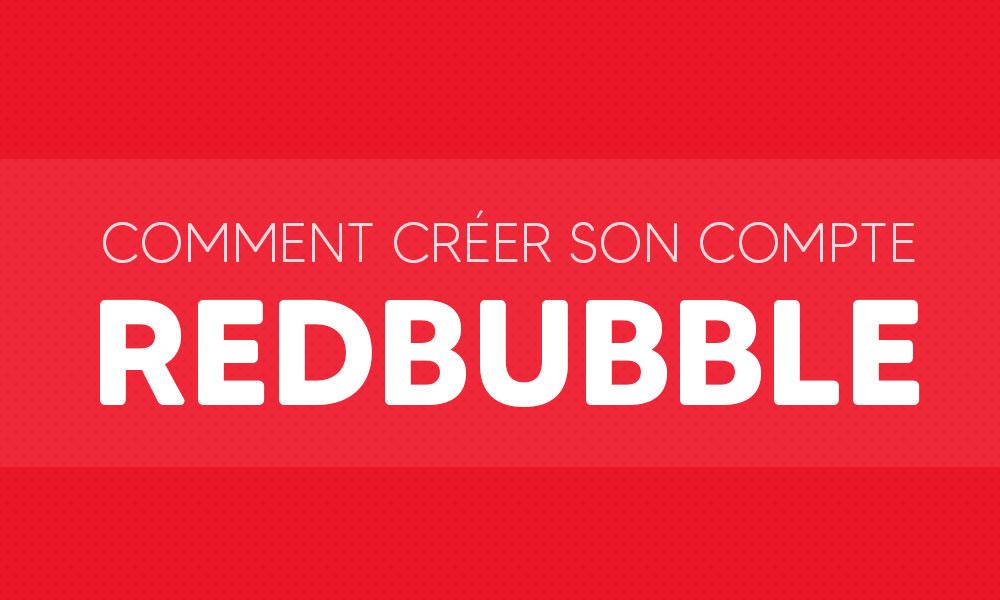 Comment créer son compte Redbubble ?