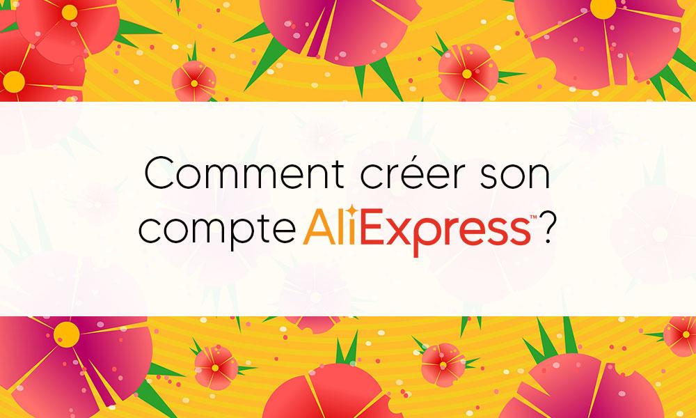 Comment créer son compte Aliexpress ?