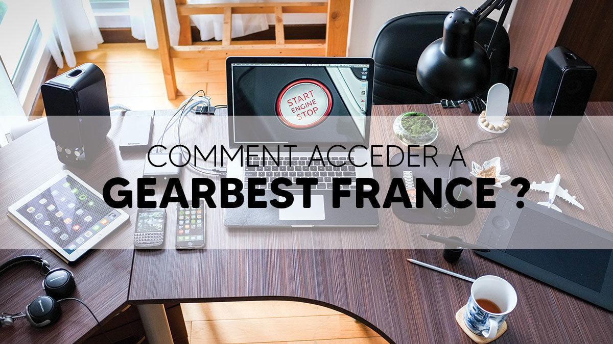 Comment accéder à Gearbest France ?