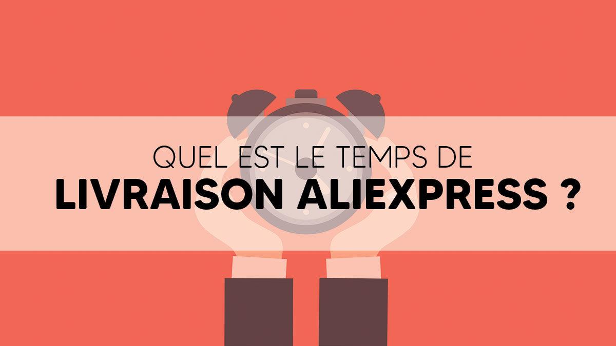 Quel est le temps de livraison Aliexpress ?