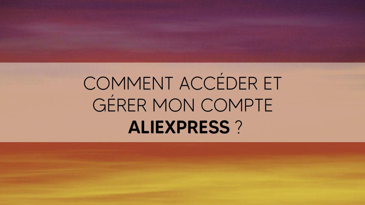 Comment accéder et gérer mon compte Aliexpress ?